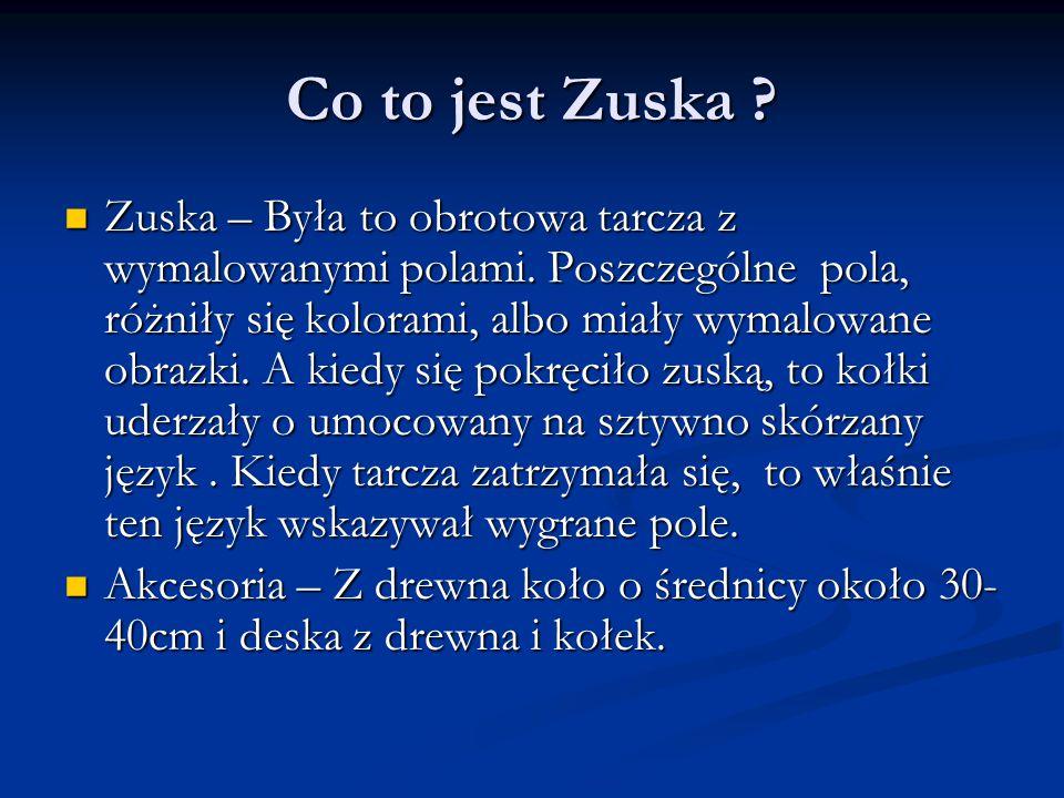 Co to jest Zuska ? Zuska – Była to obrotowa tarcza z wymalowanymi polami. Poszczególne pola, różniły się kolorami, albo miały wymalowane obrazki. A ki
