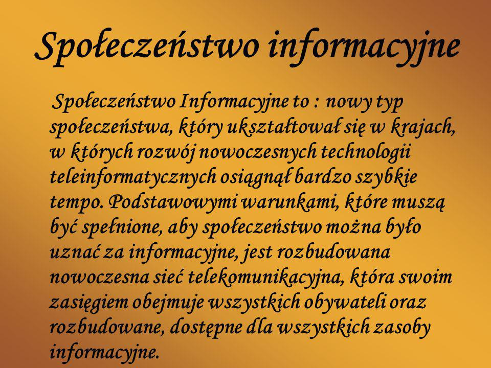Społeczeństwo informacyjne Społeczeństwo Informacyjne to : nowy typ społeczeństwa, który ukształtował się w krajach, w których rozwój nowoczesnych tec