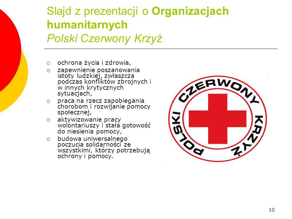 10 Slajd z prezentacji o Organizacjach humanitarnych Polski Czerwony Krzyż  ochrona życia i zdrowia,  zapewnienie poszanowania istoty ludzkiej, zwła