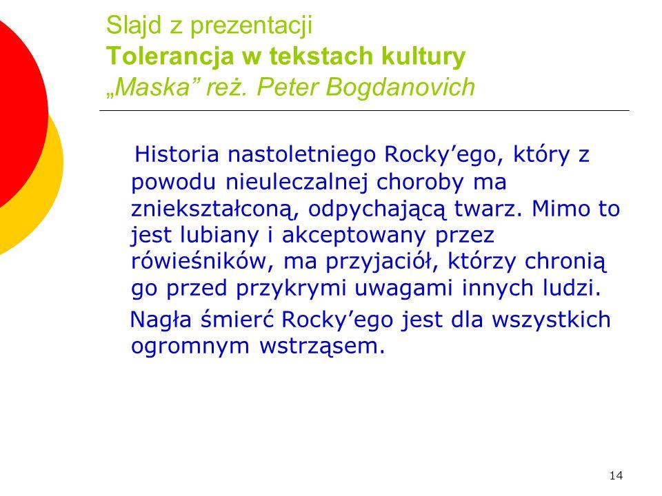 """14 Slajd z prezentacji Tolerancja w tekstach kultury """"Maska"""" reż. Peter Bogdanovich Historia nastoletniego Rocky'ego, który z powodu nieuleczalnej cho"""