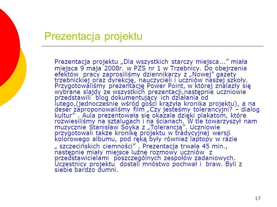 """17 Prezentacja projektu Prezentacja projektu """"Dla wszystkich starczy miejsca..."""" miała miejsca 9 maja 2008r. w PZS nr 1 w Trzebnicy. Do obejrzenia efe"""