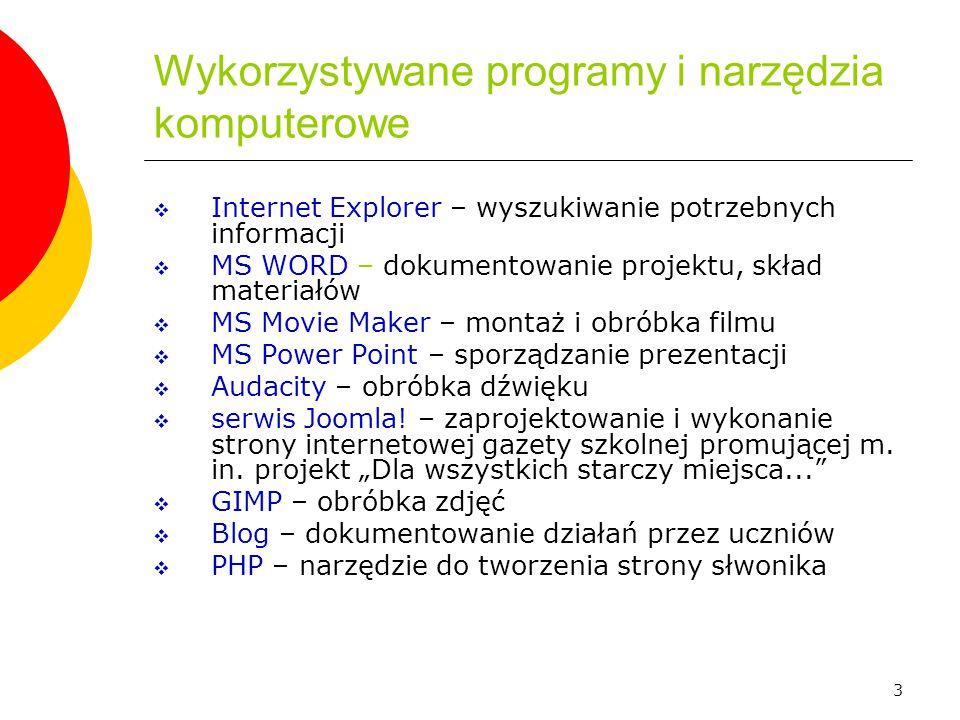 3 Wykorzystywane programy i narzędzia komputerowe  Internet Explorer – wyszukiwanie potrzebnych informacji  MS WORD – dokumentowanie projektu, skład