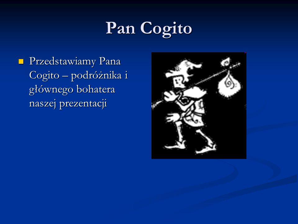 Pan Cogito Przedstawiamy Pana Cogito – podróżnika i głównego bohatera naszej prezentacji Przedstawiamy Pana Cogito – podróżnika i głównego bohatera na