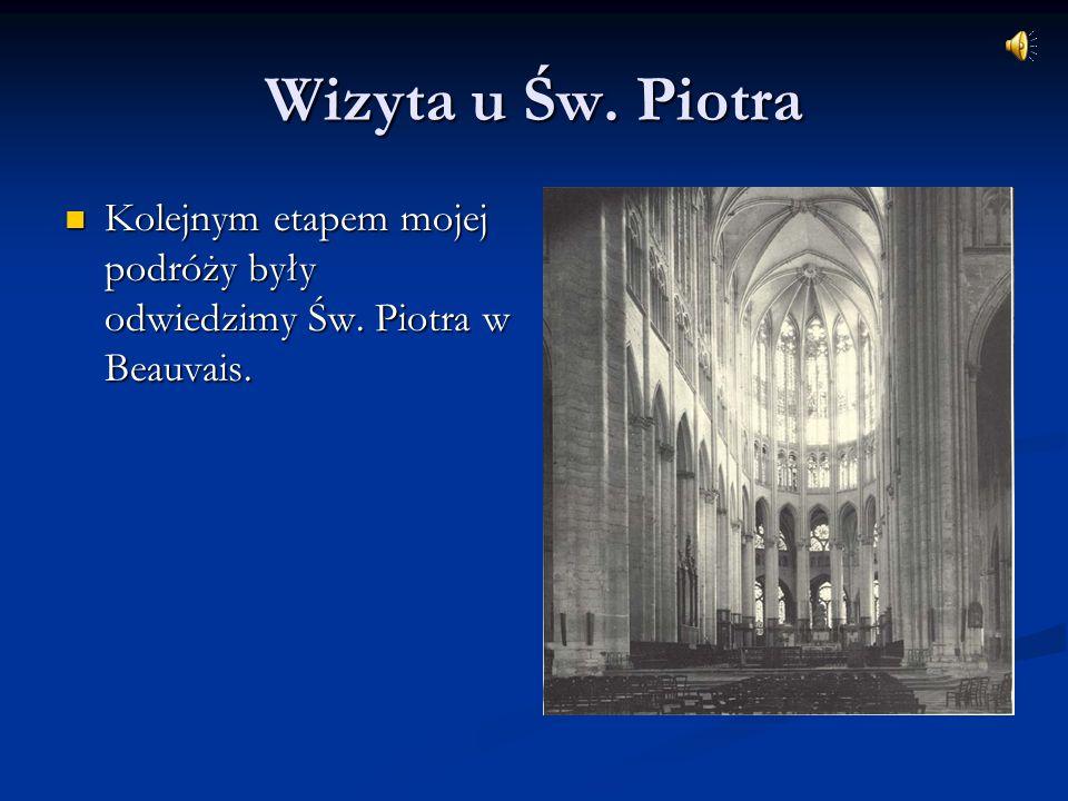 Wizyta u Św. Piotra Kolejnym etapem mojej podróży były odwiedzimy Św. Piotra w Beauvais. Kolejnym etapem mojej podróży były odwiedzimy Św. Piotra w Be