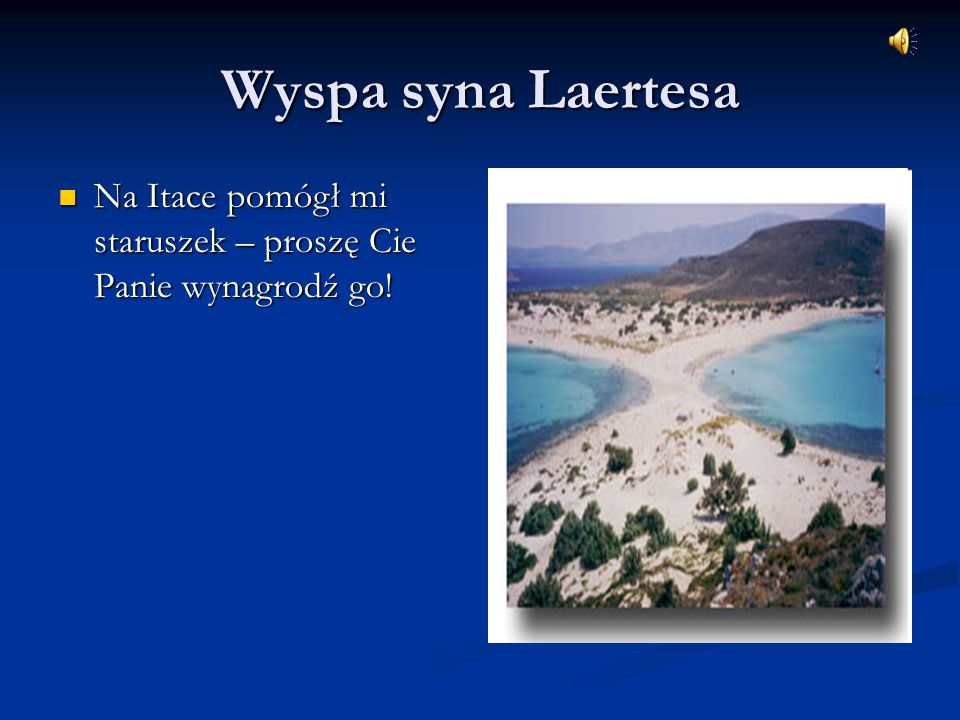 Wyspa syna Laertesa Na Itace pomógł mi staruszek – proszę Cie Panie wynagrodź go! Na Itace pomógł mi staruszek – proszę Cie Panie wynagrodź go!
