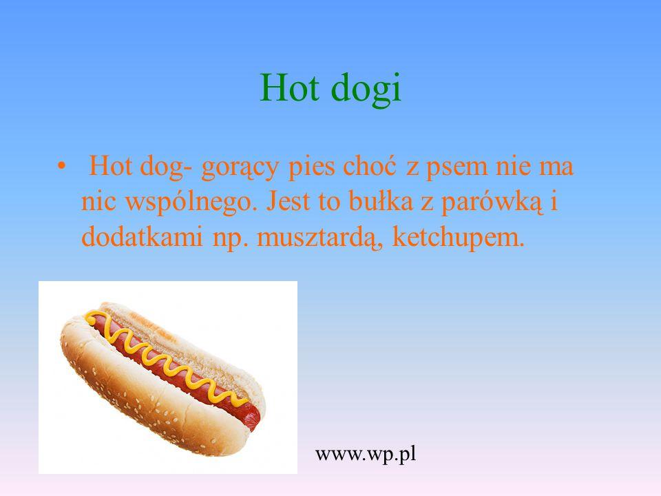 Hot dogi Hot dog- gorący pies choć z psem nie ma nic wspólnego. Jest to bułka z parówką i dodatkami np. musztardą, ketchupem. www.wp.pl