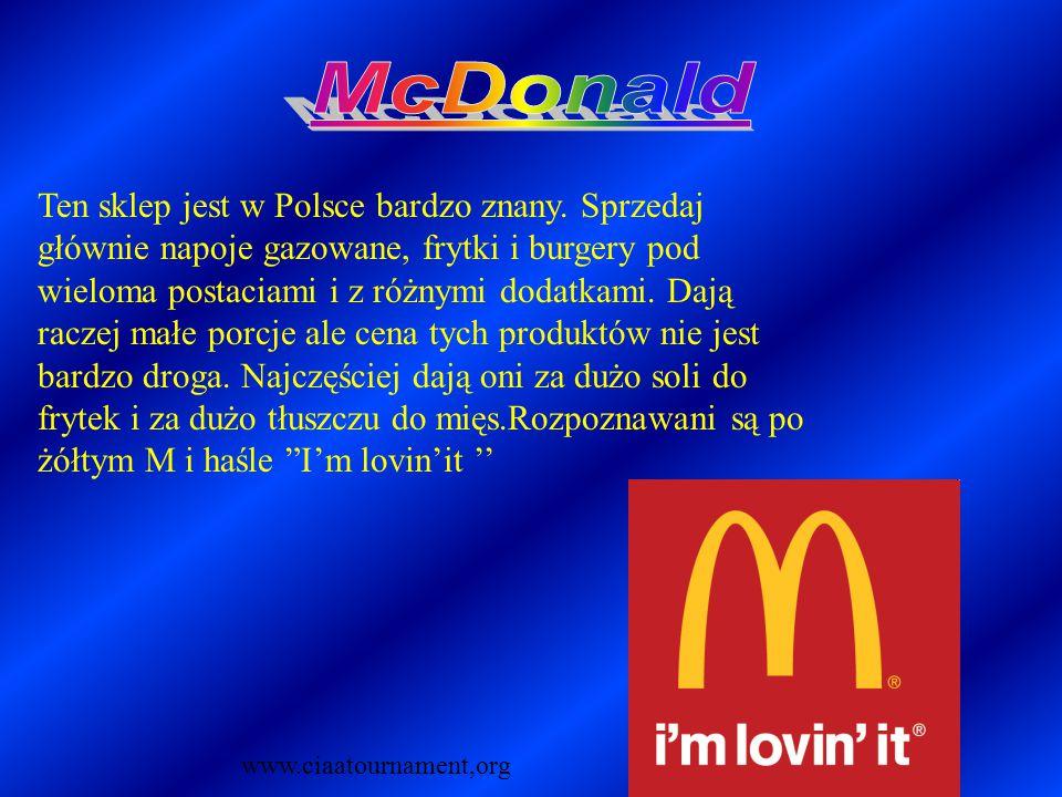 Ten sklep jest w Polsce bardzo znany. Sprzedaj głównie napoje gazowane, frytki i burgery pod wieloma postaciami i z różnymi dodatkami. Dają raczej mał