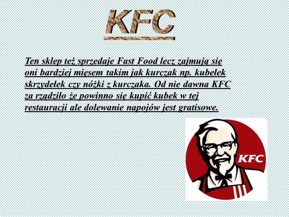 Ten sklep też sprzedaje Fast Food lecz zajmują się oni bardziej mięsem takim jak kurczak np. kubełek skrzydełek czy nóżki z kurczaka. Od nie dawna KFC