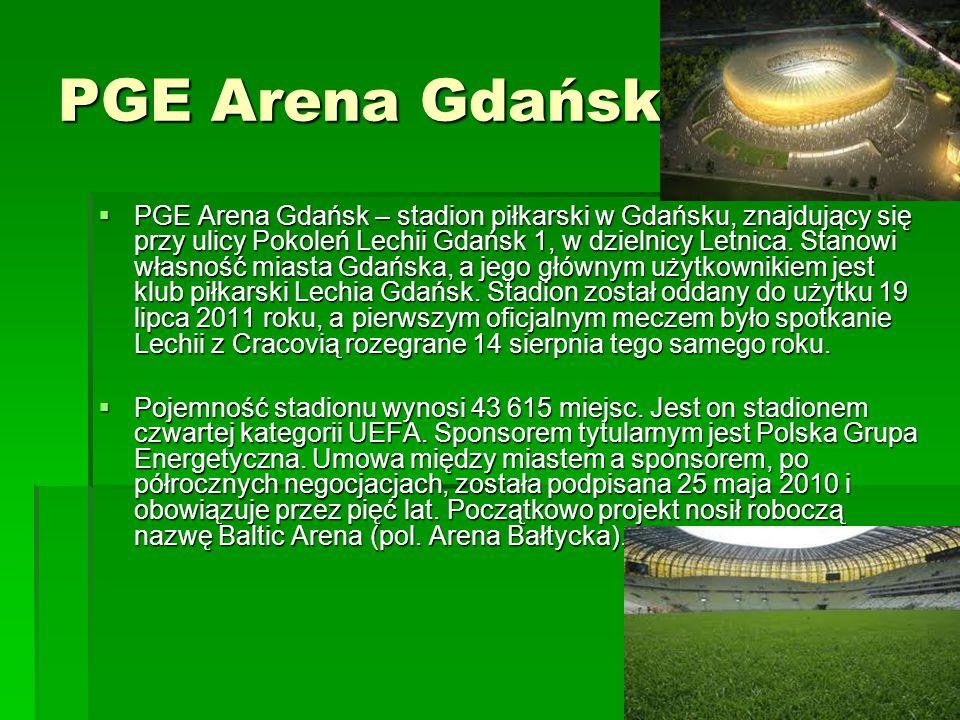 PGE Arena Gdańsk  PGE Arena Gdańsk – stadion piłkarski w Gdańsku, znajdujący się przy ulicy Pokoleń Lechii Gdańsk 1, w dzielnicy Letnica. Stanowi wła