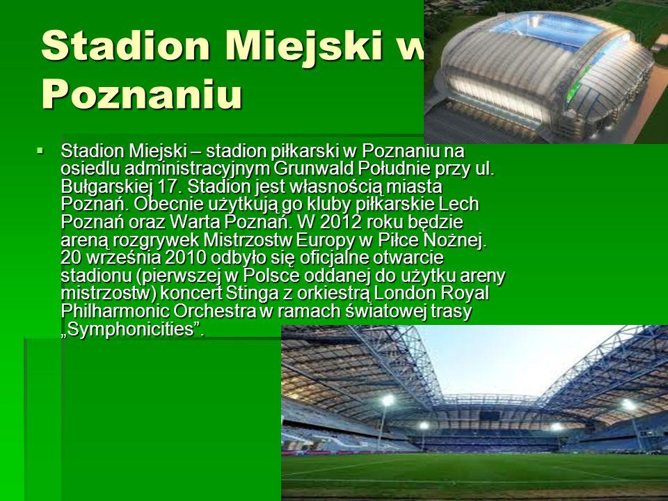 Stadion Miejski w Poznaniu  Stadion Miejski – stadion piłkarski w Poznaniu na osiedlu administracyjnym Grunwald Południe przy ul. Bułgarskiej 17. Sta