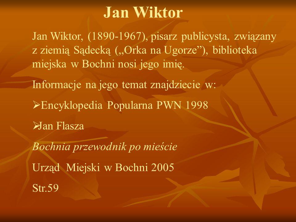 """Jan Wiktor Jan Wiktor, (1890-1967), pisarz publicysta, związany z ziemią Sądecką (,,Orka na Ugorze""""), biblioteka miejska w Bochni nosi jego imię. Info"""