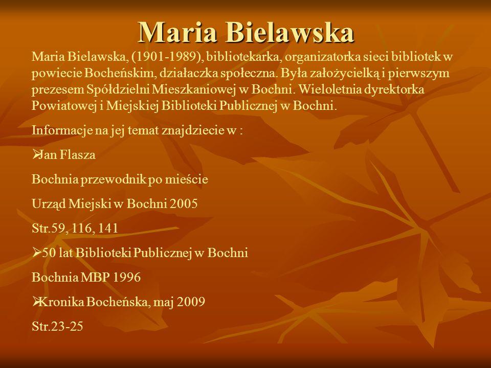 Maria Bielawska Maria Bielawska, (1901-1989), bibliotekarka, organizatorka sieci bibliotek w powiecie Bocheńskim, działaczka społeczna. Była założycie