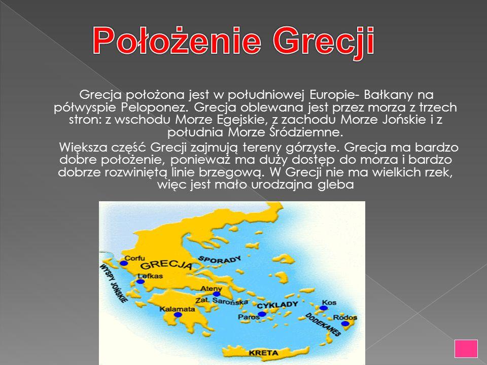 Grecja położona jest w południowej Europie- Bałkany na półwyspie Peloponez. Grecja oblewana jest przez morza z trzech stron: z wschodu Morze Egejskie,