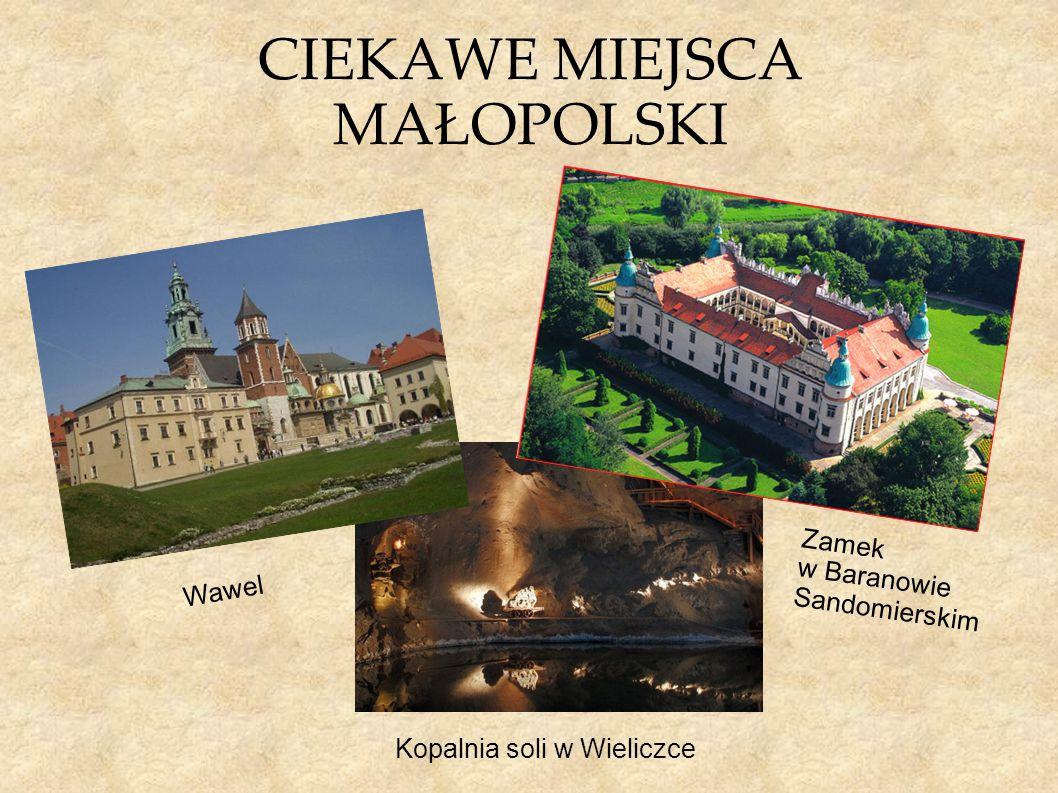 CIEKAWE MIEJSCA MAŁOPOLSKI Kopalnia soli w Wieliczce Wawel Zamek w Baranowie Sandomierskim