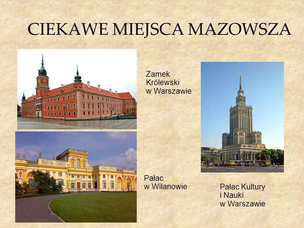 CIEKAWE MIEJSCA MAZOWSZA Zamek Królewski w Warszawie Pałac w Wilanowie Pałac Kultury i Nauki w Warszawie