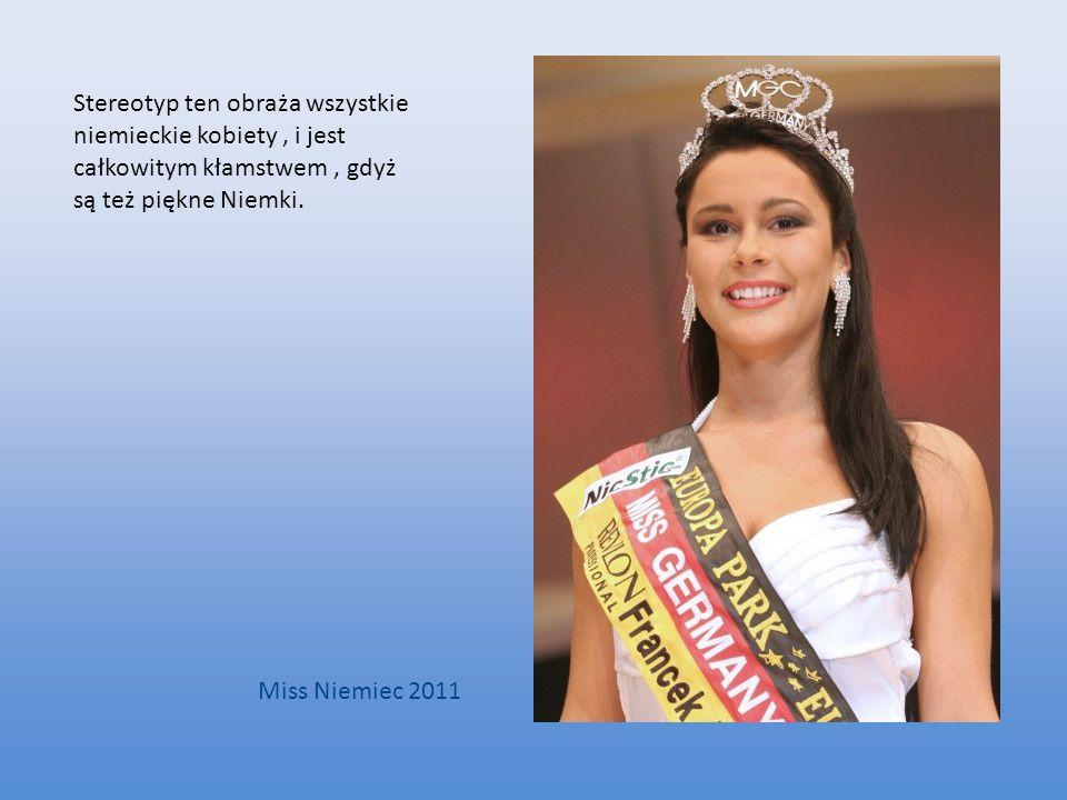 Stereotyp ten obraża wszystkie niemieckie kobiety, i jest całkowitym kłamstwem, gdyż są też piękne Niemki. Miss Niemiec 2011