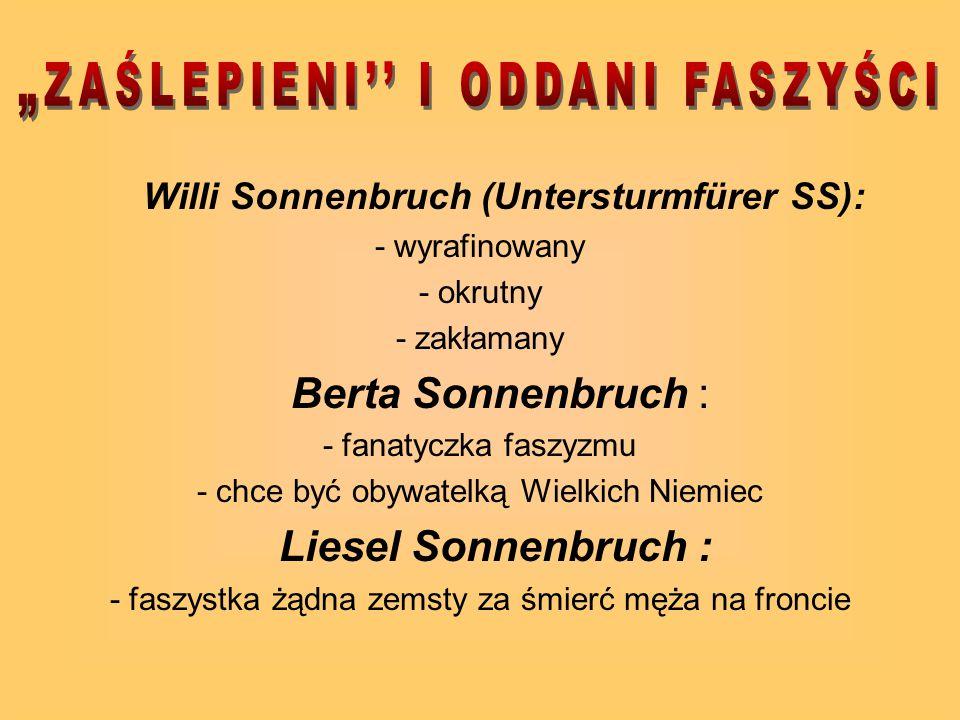 Willi Sonnenbruch (Untersturmfürer SS): - wyrafinowany - okrutny - zakłamany Berta Sonnenbruch : - fanatyczka faszyzmu - chce być obywatelką Wielkich Niemiec Liesel Sonnenbruch : - faszystka żądna zemsty za śmierć męża na froncie