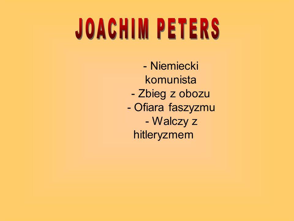 - Niemiecki komunista - Zbieg z obozu - Ofiara faszyzmu - Walczy z hitleryzmem