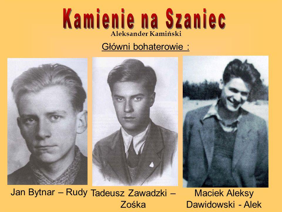 Aleksander Kamiński Główni bohaterowie : Jan Bytnar – Rudy Tadeusz Zawadzki – Zośka Maciek Aleksy Dawidowski - Alek