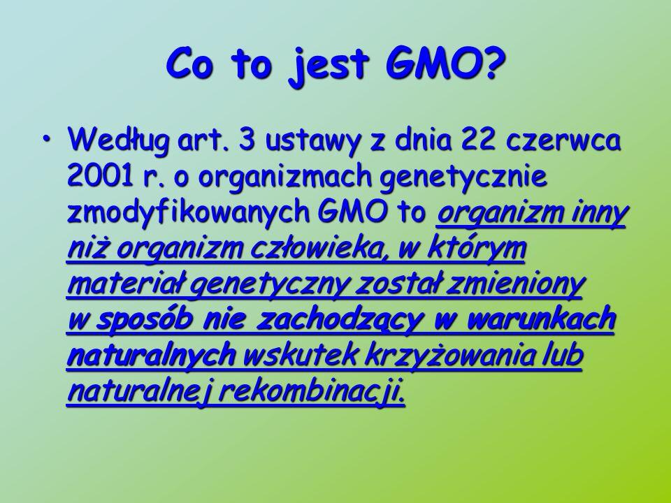 Co to jest GMO.Według art. 3 ustawy z dnia 22 czerwca 2001 r.