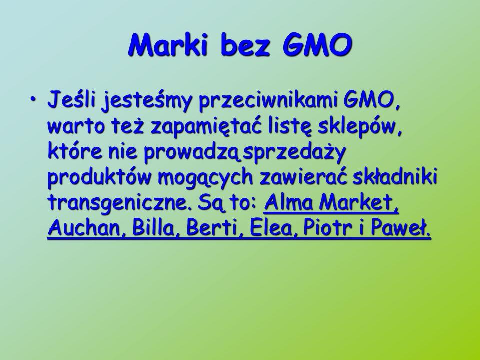 Marki bez GMO Jeśli jesteśmy przeciwnikami GMO, warto też zapamiętać listę sklepów, które nie prowadzą sprzedaży produktów mogących zawierać składniki transgeniczne.