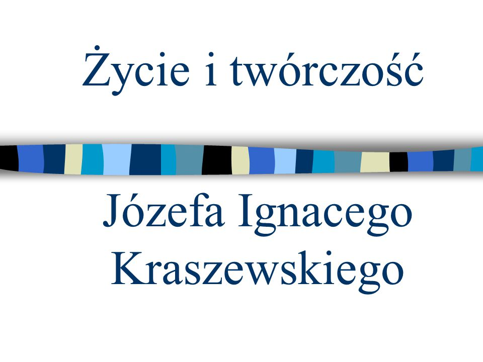 Życie i twórczość Józefa Ignacego Kraszewskiego
