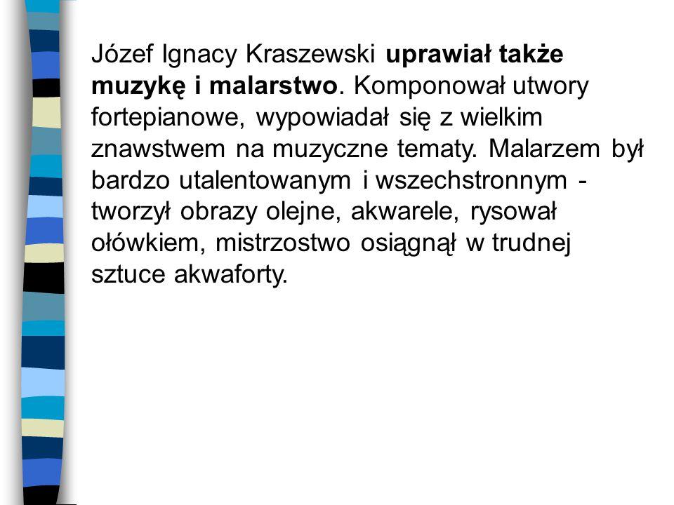 Józef Ignacy Kraszewski uprawiał także muzykę i malarstwo.