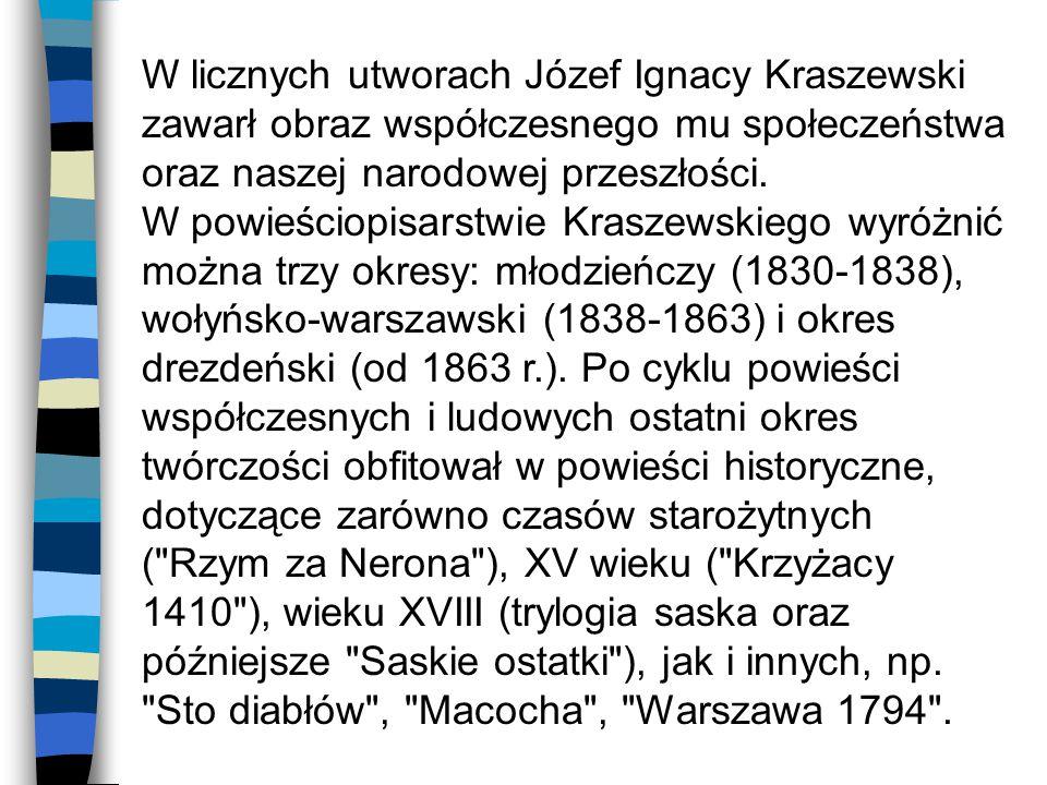 W licznych utworach Józef Ignacy Kraszewski zawarł obraz współczesnego mu społeczeństwa oraz naszej narodowej przeszłości.