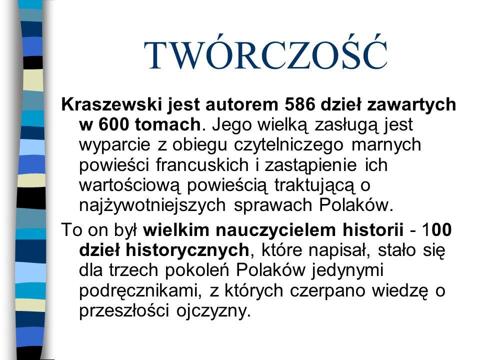 TWÓRCZOŚĆ Kraszewski jest autorem 586 dzieł zawartych w 600 tomach.