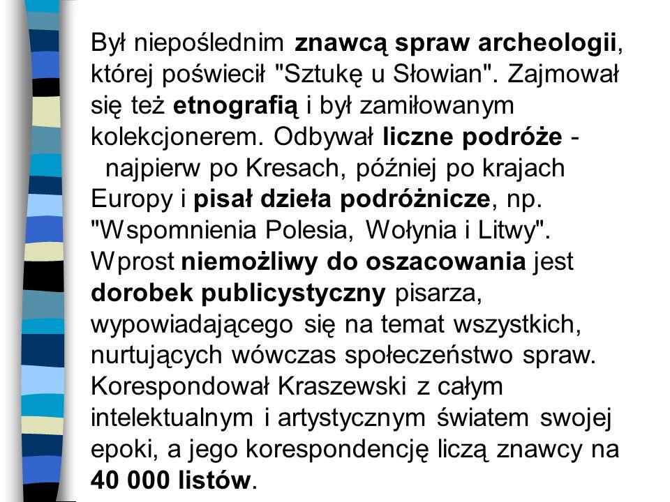 Był niepoślednim znawcą spraw archeologii, której poświecił Sztukę u Słowian .