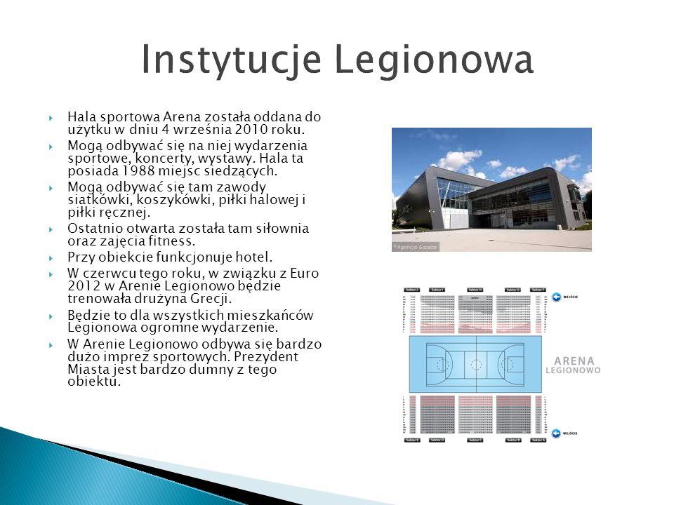 Instytucje Legionowa  Hala sportowa Arena została oddana do użytku w dniu 4 września 2010 roku.