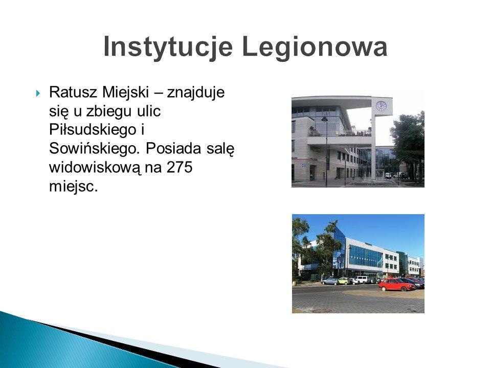 Instytucje Legionowa  Ratusz Miejski – znajduje się u zbiegu ulic Piłsudskiego i Sowińskiego.
