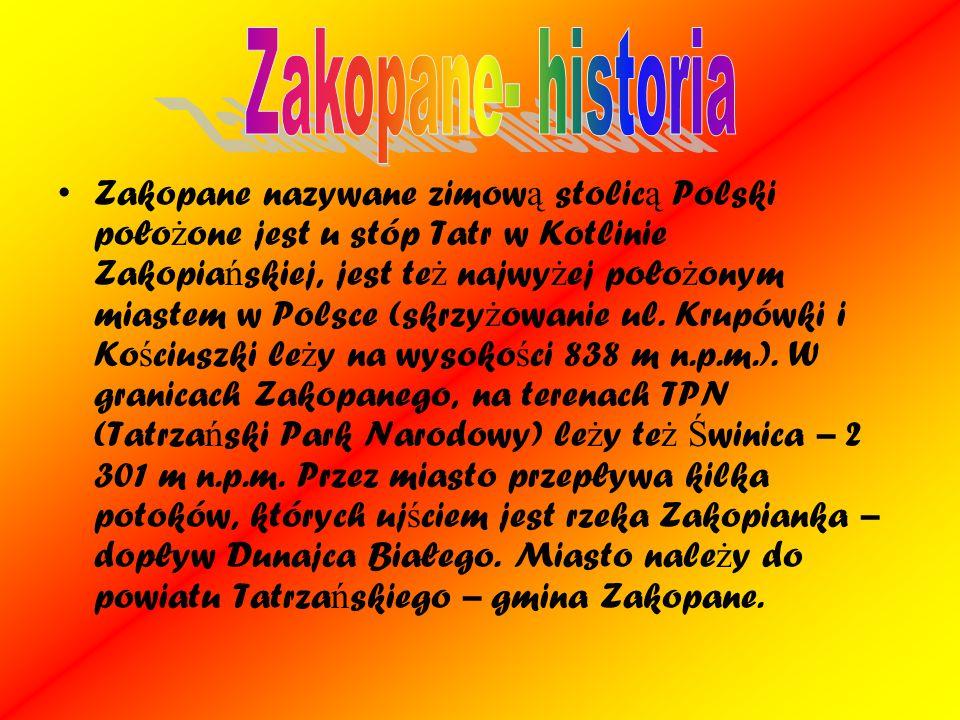 Zakopane nazywane zimow ą stolic ą Polski poło ż one jest u stóp Tatr w Kotlinie Zakopia ń skiej, jest te ż najwy ż ej poło ż onym miastem w Polsce (s