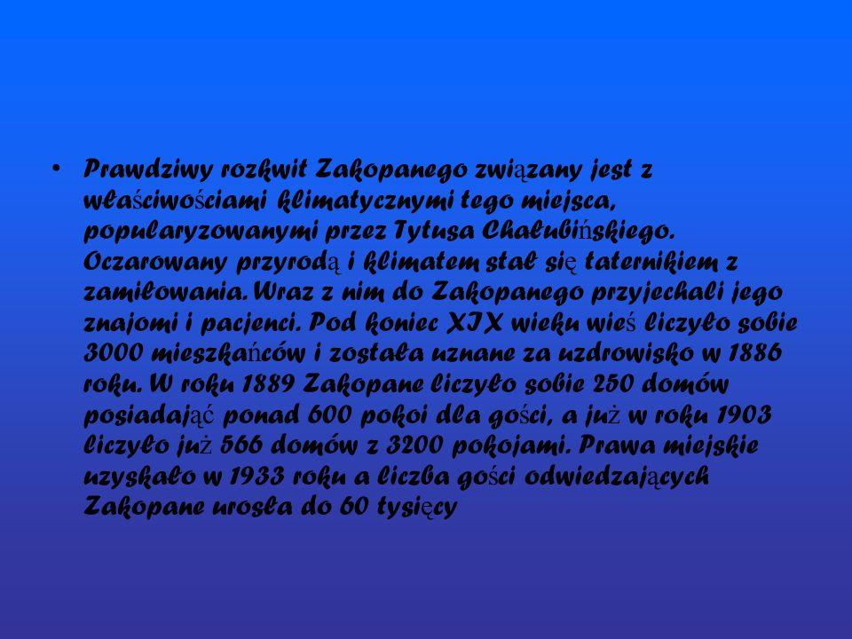 Prawdziwy rozkwit Zakopanego zwi ą zany jest z wła ś ciwo ś ciami klimatycznymi tego miejsca, popularyzowanymi przez Tytusa Chałubi ń skiego. Oczarowa