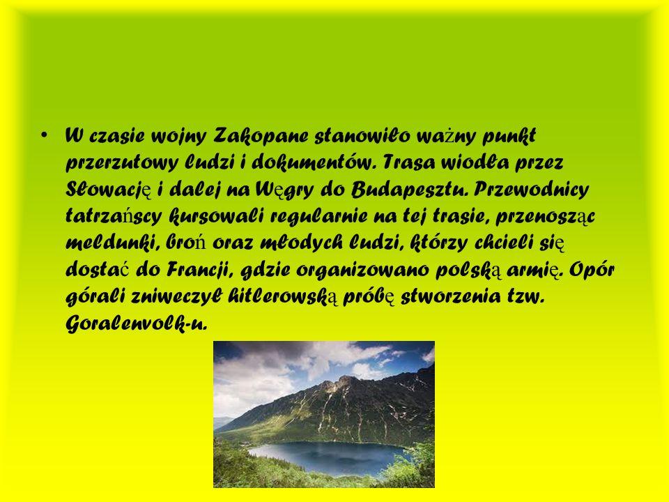 W czasie wojny Zakopane stanowiło wa ż ny punkt przerzutowy ludzi i dokumentów. Trasa wiodła przez Słowacj ę i dalej na W ę gry do Budapesztu. Przewod