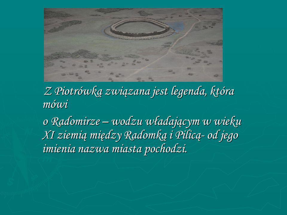 Z Piotrówką związana jest legenda, która mówi Z Piotrówką związana jest legenda, która mówi o Radomirze – wodzu władającym w wieku XI ziemią między Radomką i Pilicą- od jego imienia nazwa miasta pochodzi.