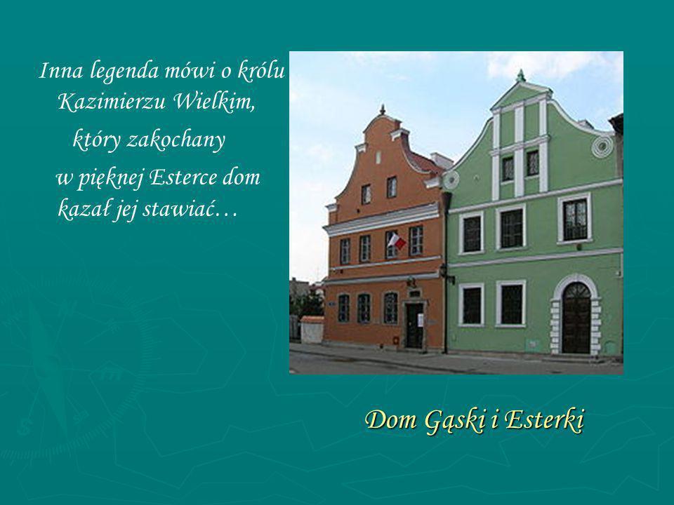 Dom Gąski i Esterki Inna legenda mówi o królu Kazimierzu Wielkim, który zakochany w pięknej Esterce dom kazał jej stawiać…