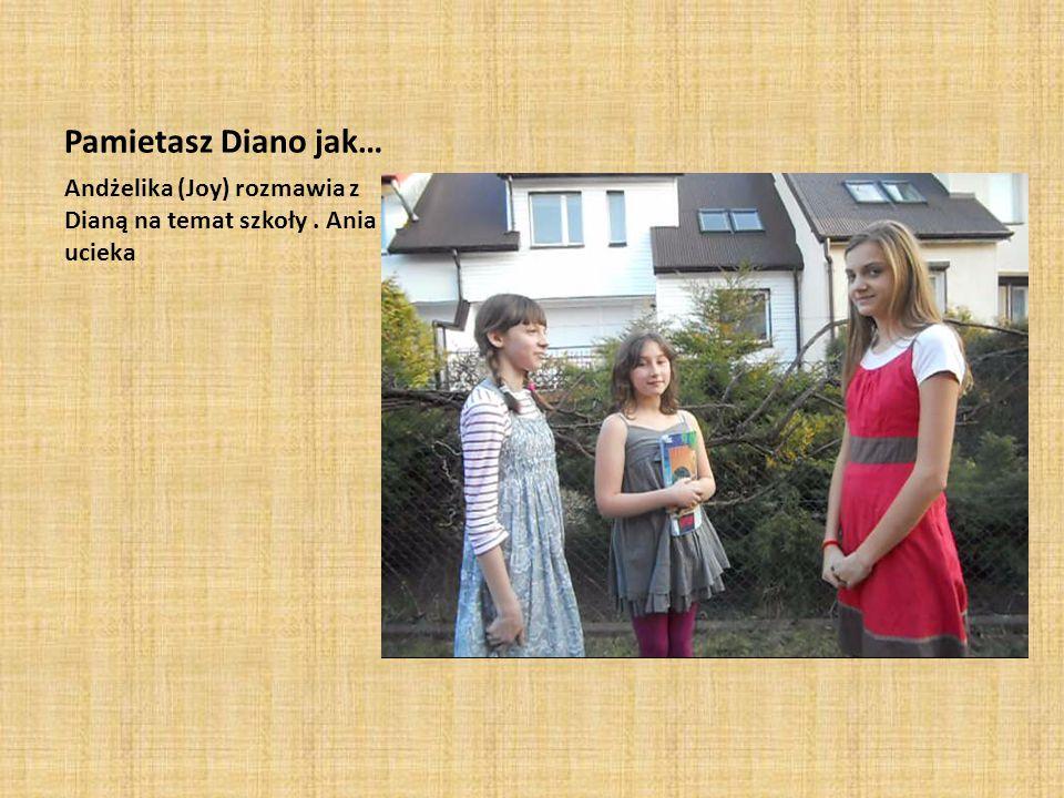 Pamietasz Diano jak… Andżelika (Joy) rozmawia z Dianą na temat szkoły. Ania ucieka