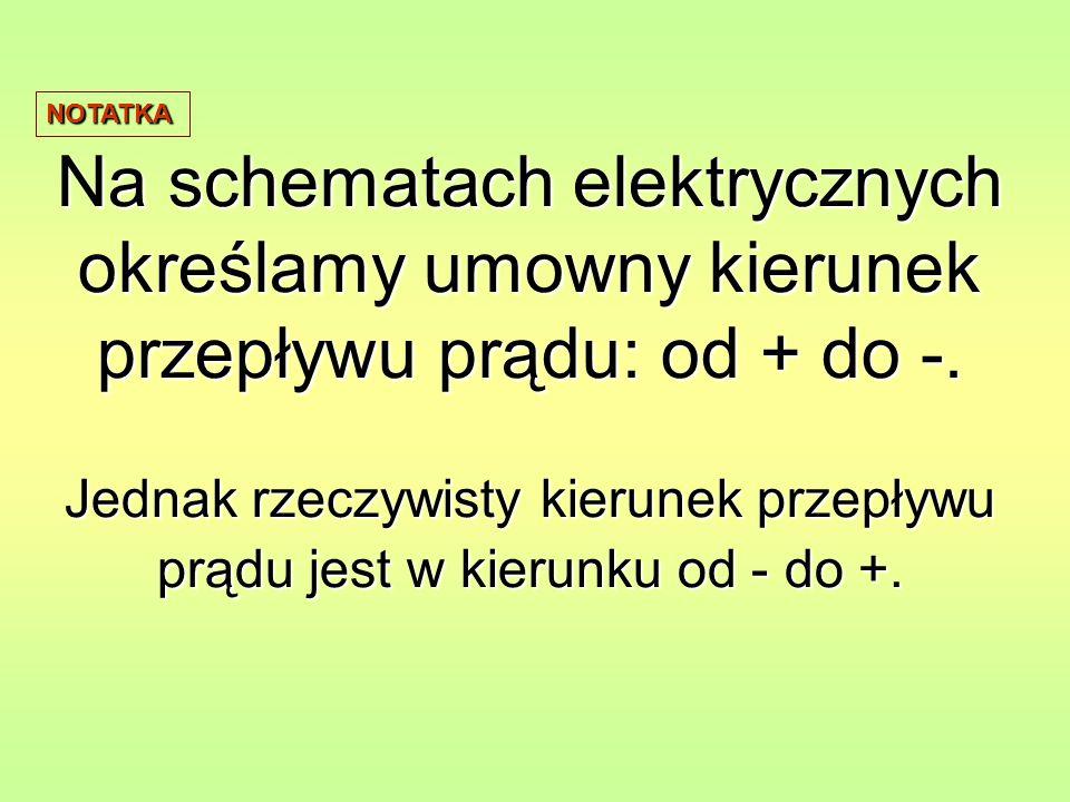 Na schematach elektrycznych określamy umowny kierunek przepływu prądu: od + do -. Jednak rzeczywisty kierunek przepływu prądu jest w kierunku od - do
