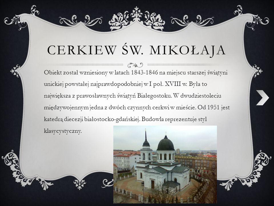 CERKIEW ŚW. MIKOŁAJA Obiekt został wzniesiony w latach 1843-1846 na miejscu starszej świątyni unickiej powstałej najprawdopodobniej w I poł. XVIII w.
