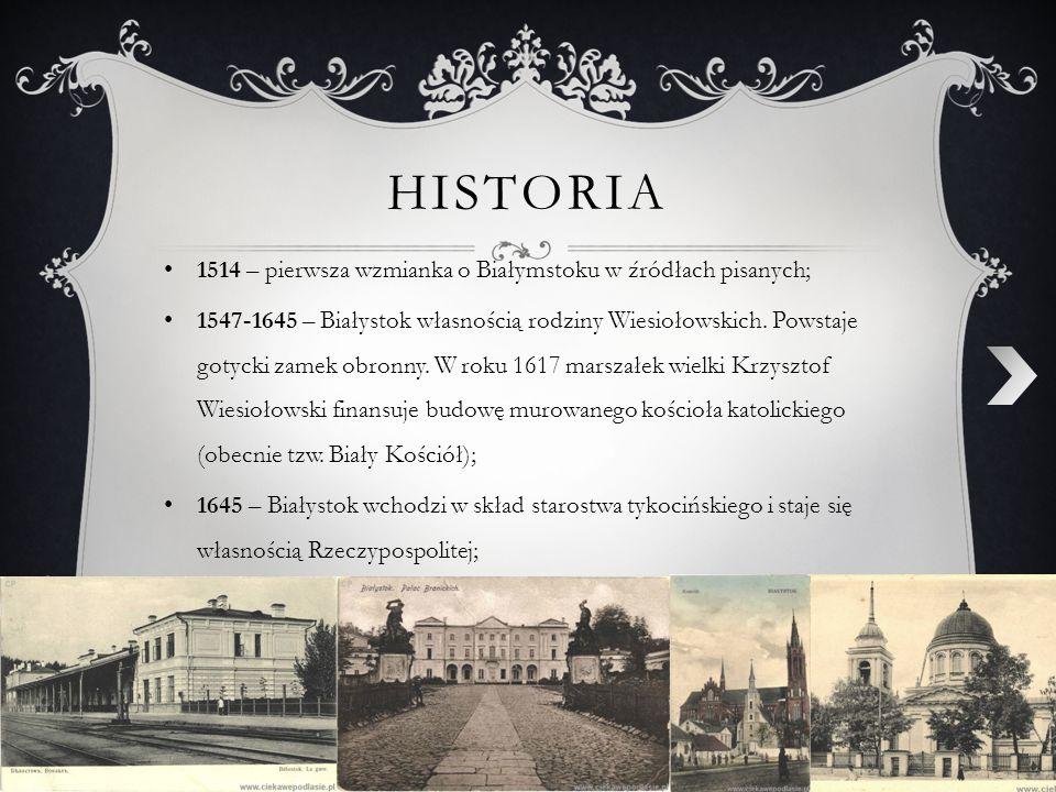 HISTORIA 1514 – pierwsza wzmianka o Białymstoku w źródłach pisanych; 1547-1645 – Białystok własnością rodziny Wiesiołowskich. Powstaje gotycki zamek o