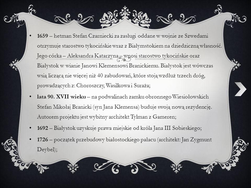 1659 – hetman Stefan Czarniecki za zasługi oddane w wojnie ze Szwedami otrzymuje starostwo tykocińskie wraz z Białymstokiem na dziedziczną własność. J
