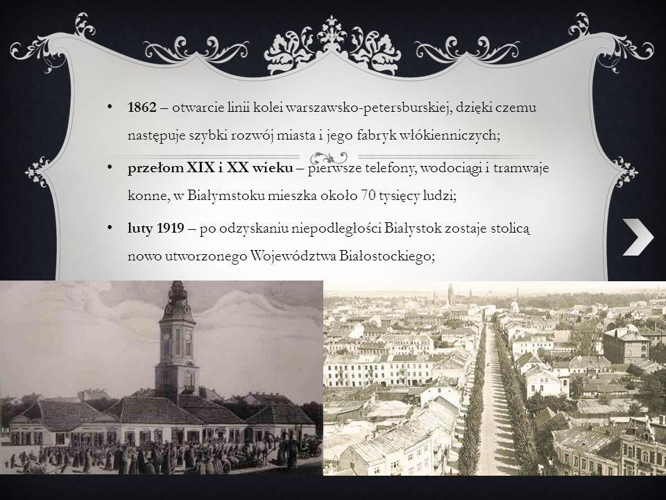 1862 – otwarcie linii kolei warszawsko-petersburskiej, dzięki czemu następuje szybki rozwój miasta i jego fabryk włókienniczych; przełom XIX i XX wiek