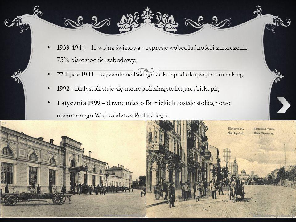 1939-1944 – II wojna światowa - represje wobec ludności i zniszczenie 75% białostockiej zabudowy; 27 lipca 1944 – wyzwolenie Białegostoku spod okupacj