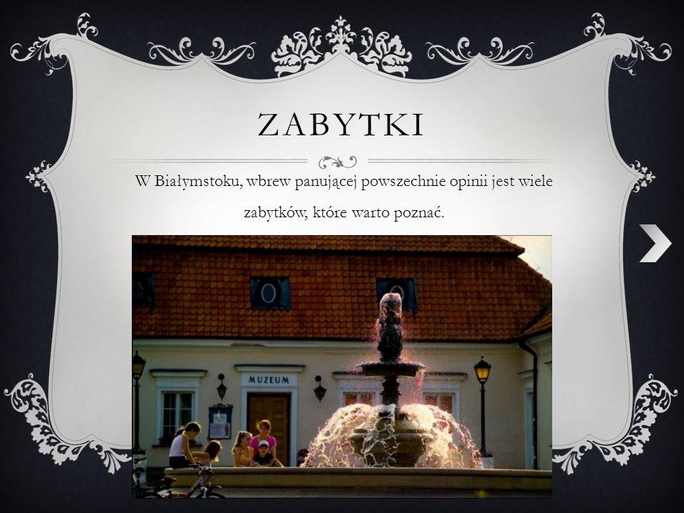 ZABYTKI W Białymstoku, wbrew panującej powszechnie opinii jest wiele zabytków, które warto poznać.