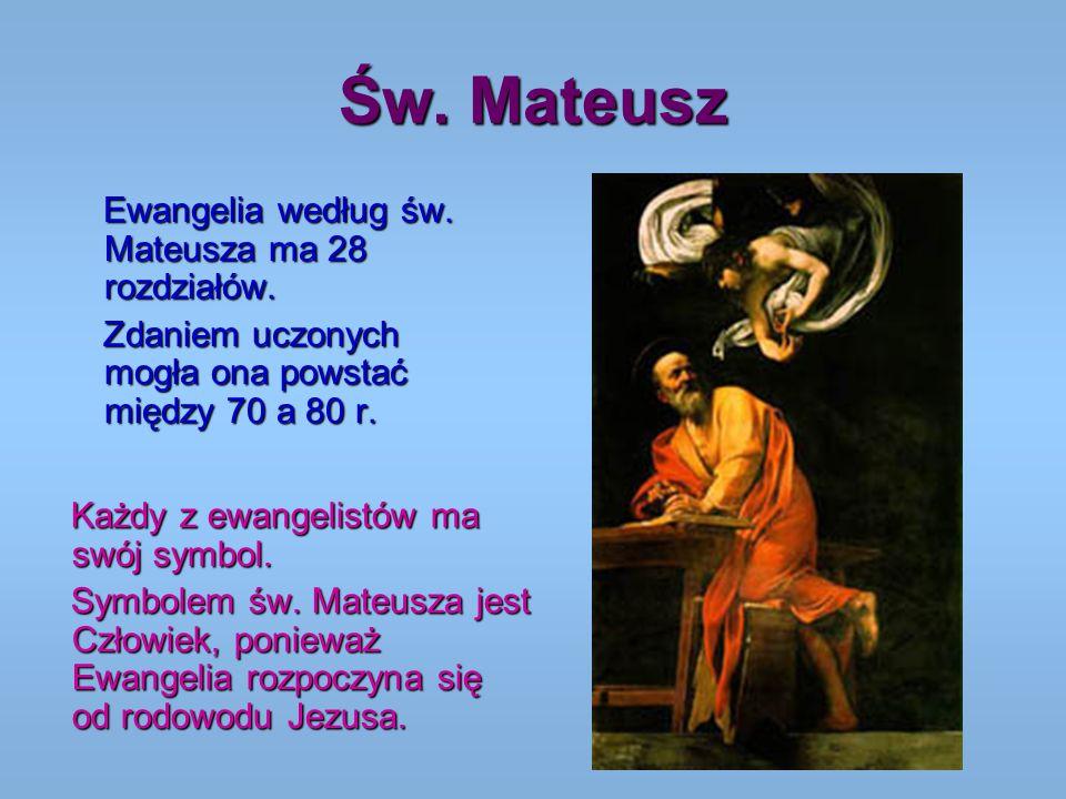 Św. Mateusz Ewangelia według św. Mateusza ma 28 rozdziałów. Ewangelia według św. Mateusza ma 28 rozdziałów. Zdaniem uczonych mogła ona powstać między