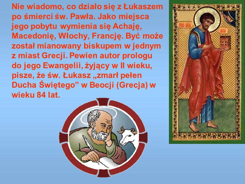 Nie wiadomo, co działo się z Łukaszem po śmierci św. Pawła. Jako miejsca jego pobytu wymienia się Achaję, Macedonię, Włochy, Francję. Być może został