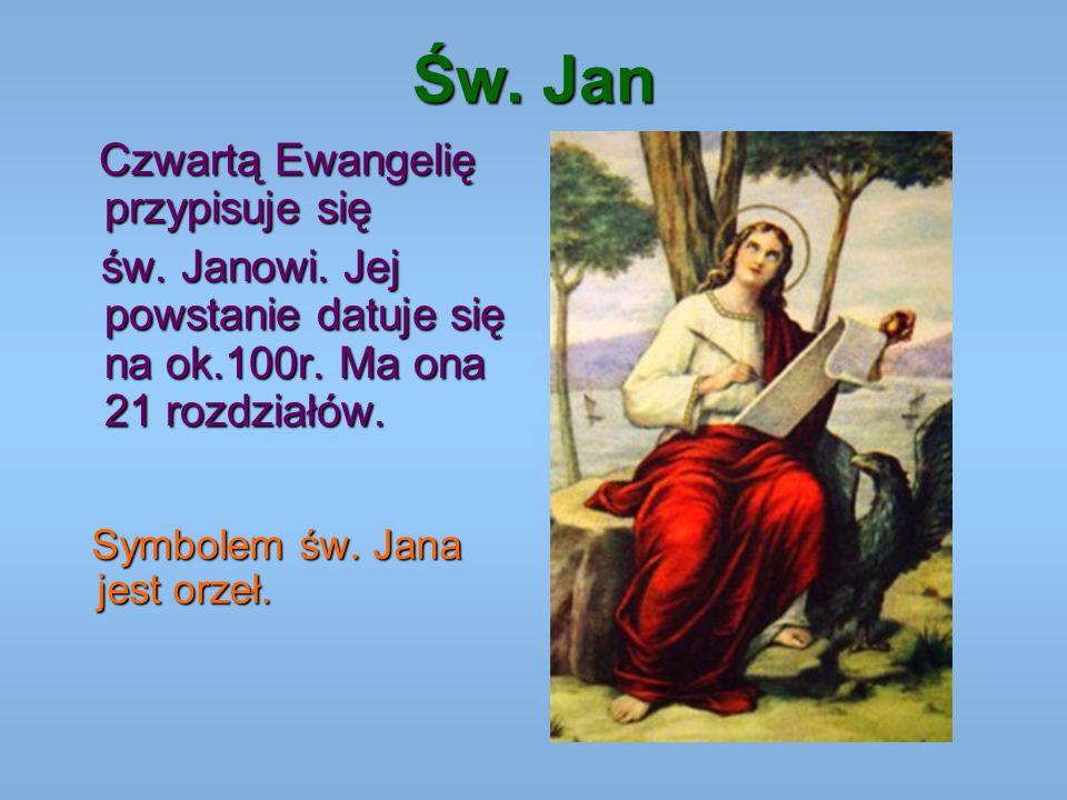 Św. Jan Czwartą Ewangelię przypisuje się św. Janowi. Jej powstanie datuje się na ok.100r. Ma ona 21 rozdziałów. św. Janowi. Jej powstanie datuje się n