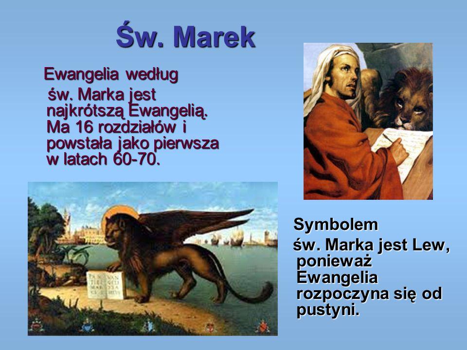 Św. Marek E wangelia według św. Marka jest najkrótszą Ewangelią. Ma 16 rozdziałów i powstała jako pierwsza w latach 60-70. S ymbolem św. Marka jest Le