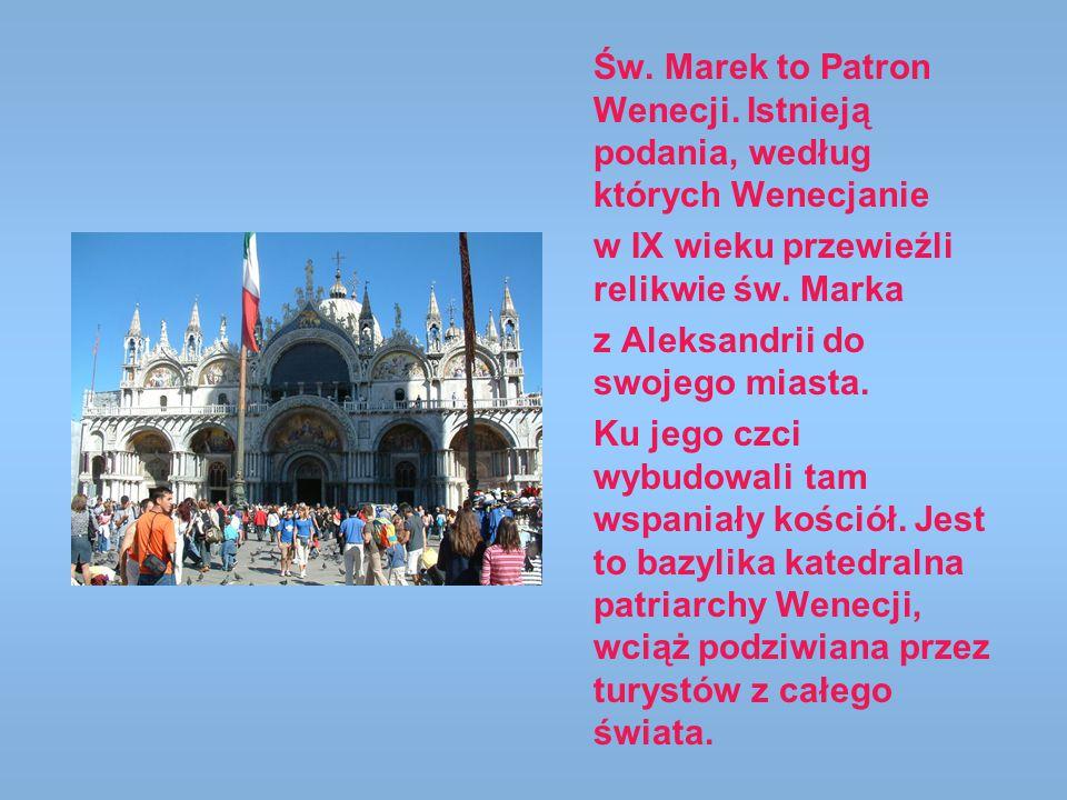 Św. Marek to Patron Wenecji. Istnieją podania, według których Wenecjanie w IX wieku przewieźli relikwie św. Marka z Aleksandrii do swojego miasta. Ku